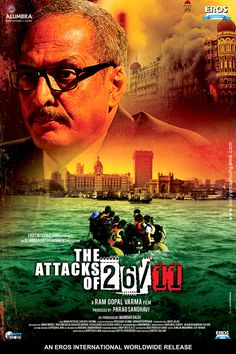 The Attacks of 26/11 (2013) The real-life story of eight terrorists, who sail to Mumbai and wage war on the populace for the next 24 hours.