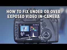 How to Fix Under or Over Exposed Video In-Camera - YouTube
