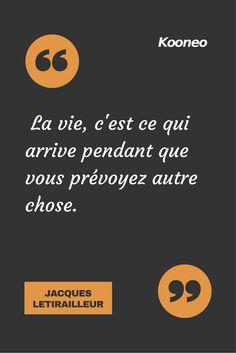 [CITATIONS] La vie, c'est ce qui arrive pendant que vous prévoyez autre chose. JACQUES LETIRAILLEUR #Ecommerce #Kooneo #Jacquesletirailleur : www.kooneo.com