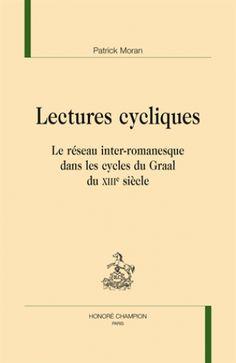 Lectures cycliques. Le réseau inter-romanesque dans les cycles du Graal du XIIIe siècle / Patrick Moran, 2014 http://bu.univ-angers.fr/rechercher/description?notice=000800113
