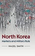 North Korea : markets and military rule