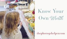 Know Your Own Worth :: The Photog's Helper