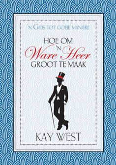 Hoe om 'n ware heer groot te maak Edition by Kay West and Publisher Struik Christian Media. Save up to by choosing the eTextbook option for ISBN: The print version of this textbook is ISBN: Hoe, Textbook, Products, Beauty Products, Gadget