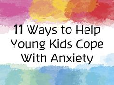11 Ways to Help Young Kids Cope With Anxiety