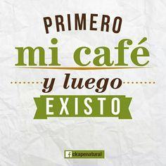 Primero mi café y luego existo #coffee #frases