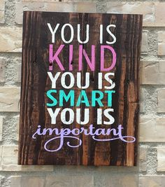 You is Kind You is Smart You is Important by PurpleMountainDecor