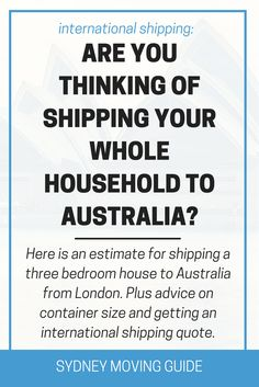 Moving to Australia Tips | Expat Living Abroad | Moving Overseas | Sydney Moving Guide The cost of shipping a 3 bedroom household to Australia from international cities such as London, New York, Cape Town, and Singapore. SydneyMovingGuide.com/shipping