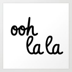 ooh la la Art Print by blackandwhitetype Bar Quotes, Wall Art Quotes, Lyric Quotes, Words Quotes, Quote Wall, Simple Love Quotes, Short Funny Quotes, Lines Quotes, Healthy Relationship Tips