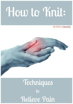 How to Knit: Techniques to Relieve Pain  #knitting #howtoknit