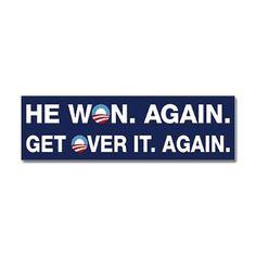 Obama Won. Again. Get Over It. Again. - Bumper Sticker.