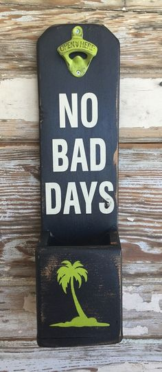 No Bad Days. Beer Bottle Opener