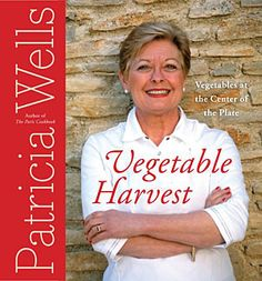 Vegetable Harvest by Patricia Wells - love the Creamy Lemon-Chive Dressing recipe
