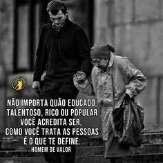 """""""Recovery in Portuguese – Kindness. Translation: """"No matter how well educated, talented, wealthy, or popular you think you are, how you treat people is what defines you. Portuguese Quotes, Reflection Quotes, Treat People, Business Quotes, Believe In You, Wise Words, Thinking Of You, Rap, Investing"""