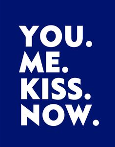 You.Me.Kiss.Now. #tagdeskusses #kissingday #words