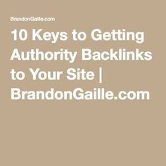 10 Keys to Getting Authority Backlinks to Your Site   BrandonGaille.com