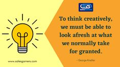 To think creatively, we must be able to look afresh at what we normally take for granted. – George Kneller #SalesGarners #marketingstrategy #marketingtips #marketingagency #businesstips #MondayMorning #MondayMotivation #MotivationalQuotes #BusinessGrowth #GrowthMindset #Success Business Quotes, Business Tips, Taken For Granted, Growth Mindset, Lead Generation, Monday Motivation, Motivationalquotes, That Look, Success