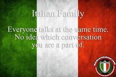 Italian family: everyone talks at the same time. Family Gathering Quotes, Italian Problems, Gather Quotes, Italian Life, Italian Quotes, Italian Language, Italian Cooking, Positive Messages, Proud Of Me
