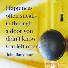 You Can Find Happiness, But Can It Find You? - John Barrymore