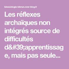 Les réflexes archaïques non intégrés source de difficultés d'apprentissage, mais pas seulement... - Le blog de Corinne LEBRUN