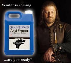Game of Thrones - Winter is Coming, make sure you have your Anti-Freeze.