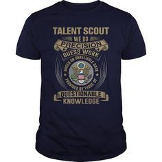 TALENT SCOUT WE DO PRECISION GUESS WORK KNOWLEDGE T Shirts, Hoodie