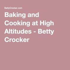 Baking and Cooking at High Altitudes - Betty Crocker