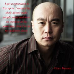 Vince Masuka from Dexter. I love this character he is just sooo smart and inappropriate!