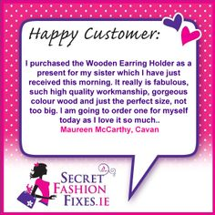 We love to get emails from our customers telling us how our Fashion Fixes have made life easier for them. Thanks a million To Maureen from Cavan who loves our new Earring Holder. We're sure your sister will too, its an ideal gift :-).  If you would like to email us we'd love to hear from you, our email address is info@secretfashionfixes.ie