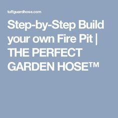 Step-by-Step Build your own Fire Pit | THE PERFECT GARDEN HOSE™