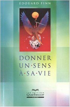 Donner un sens à sa vie: Amazon.ca: Édouard Finn: Books