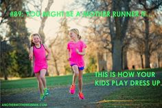 You might be a mother runner if this is how your kids play dress up.