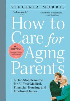 """How to care for aging parents: a one-stop resource for all your medical, financial, housing, and emotional issues"" HQ1063.6 .M66 2014"