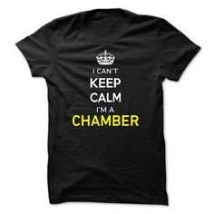 I Can't Keep Calm I'm A CHAMBER T-Shirts, Hoodies. VIEW DETAIL ==► https://www.sunfrog.com/Names/I-Cant-Keep-Calm-Im-A-CHAMBER-D7CA64.html?id=41382