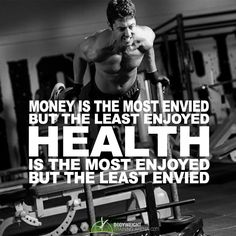 Money is the most envied but the least enjoyed. health is the most enjoyed but the least envied | http://bodyweighttrainingarena.com/ #health #exercises #strength
