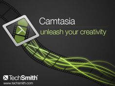 Capture, Edit, & Share your ideas with the world using Camtasia Studio