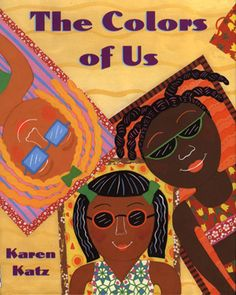 Through a little girl's quest to paint a picture of herself, Lena and her mother take a walk through their neighborhood to understand that skin color comes in all sorts of shades. As Lena and her mother compare each person's skin color to food such as honey, cinnamon and more, diversity is put in a perspective even small children can grasp. The Colors of Us  by Karen Katz