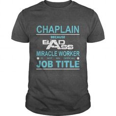 Awesome Tee Because Badass Miracle Worker Is Not An Official Job Title CHAPLAIN T shirts