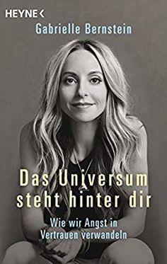 Das Universum steht hinter dir: Wie wir Angst in Vertrauen verwandeln: Amazon.de: Gabrielle Bernstein, Ulla Rahn-Huber: Bücher