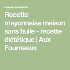 Recette mayonnaise maison sans huile - recette diététique | Aux Fourneaux