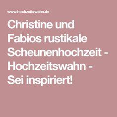 Christine und Fabios rustikale Scheunenhochzeit - Hochzeitswahn - Sei inspiriert!