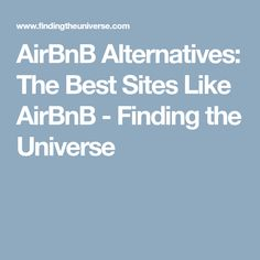 AirBnB Alternatives: The Best Sites Like AirBnB - Finding the Universe