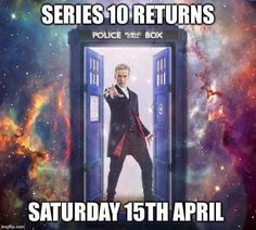 Doctor Who - Series 10 Returns... Saturday, April 15th, 2017. (Doctor Who - BBC Series) source: The Matrix of the Whovians