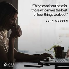 """Things work out best for those who make the best of how things work out"" - John Wooden"