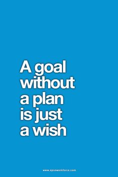 A goal without a plan is just a wish. Tell us your plans and let us help you. EPSN Workforce
