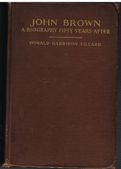 John Brown A Biography Fifty Years After by Oswald Villard 1910 1st Ed. Book!