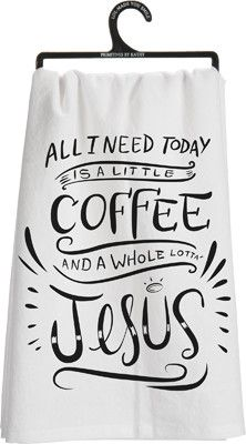 "Primitives by Kathy Dish Towel ""All I Need Today is a Little Coffee and a Whole Lotta' Jesus"" Dish Towels, Tea Towels, Kitchen Towels, Kitchen Decor, Cozy Kitchen, Kitchen Ideas, Jesus Gifts, Little's Coffee, Thing 1"
