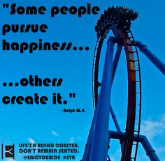"""""""Some people pursue happiness…others create it.""""   Life's a roller coaster. Don't remain seated. @ENJOYOURIDE #EYR www.looseleafbrands.com"""