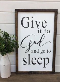 Home signs, give it to GOD and go to sleep. Photo Deco, Affirmations, Diy Signs, Sign Quotes, God Is Good, My New Room, Wooden Signs, Barn Wood Signs, Rustic Signs