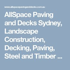 AllSpace Paving and Decks Sydney, Landscape Construction, Decking, Paving, Steel and Timber Screens, Drainage, Retaining Walls in Sydney
