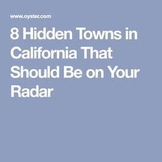 8 Hidden Towns in California That Should Be on Your Radar